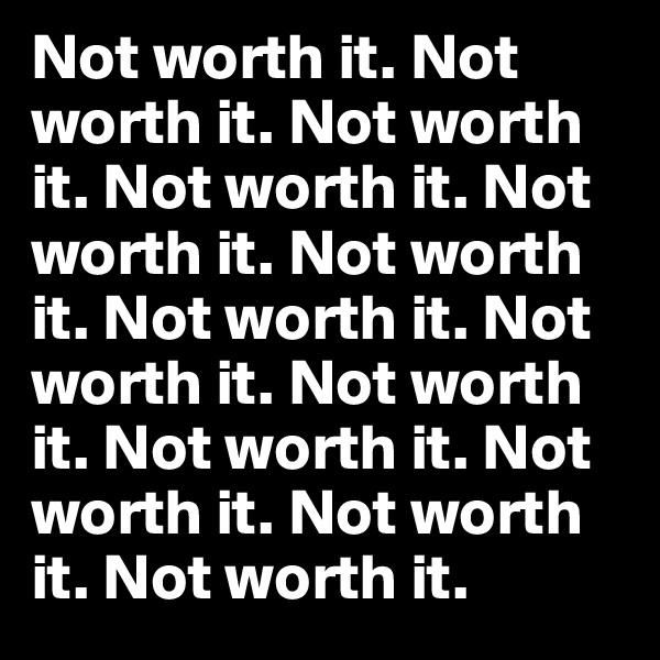 Not worth it. Not worth it. Not worth it. Not worth it. Not worth it. Not worth it. Not worth it. Not worth it. Not worth it. Not worth it. Not worth it. Not worth it. Not worth it.
