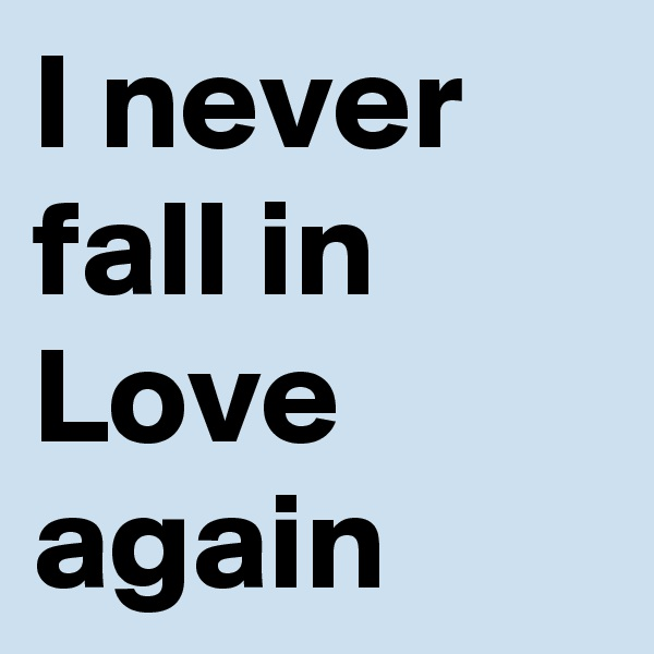 I never fall in Love again
