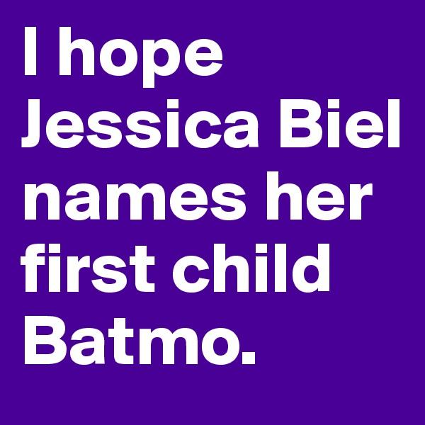 I hope Jessica Biel names her first child Batmo.