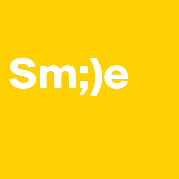 Sm;)e