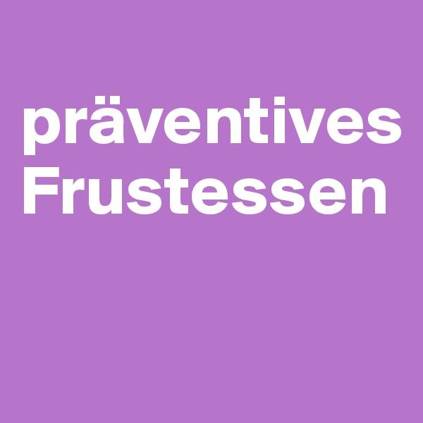 präventives Frustessen