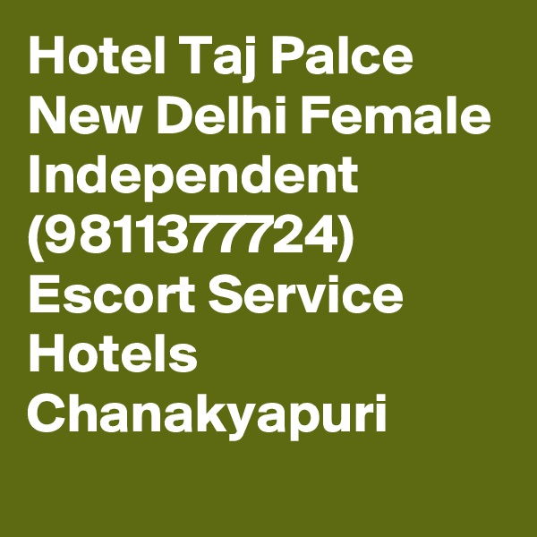 Hotel Taj Palce New Delhi Female Independent (9811377724) Escort Service Hotels Chanakyapuri