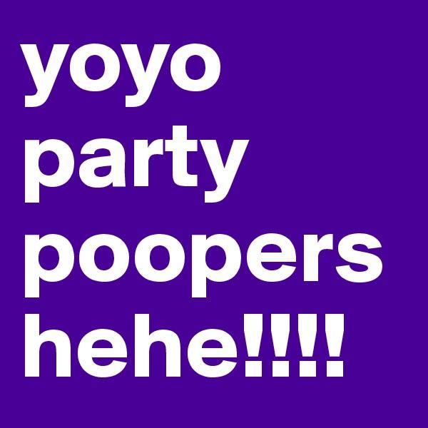 yoyo party poopers hehe!!!!