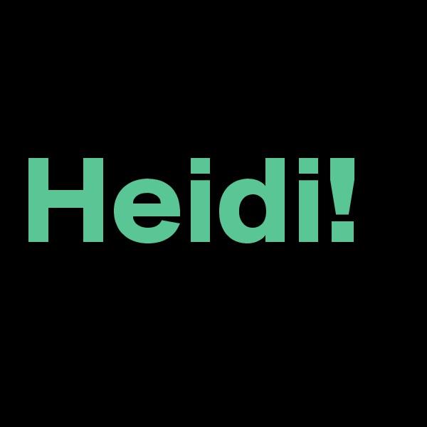 Heidi!