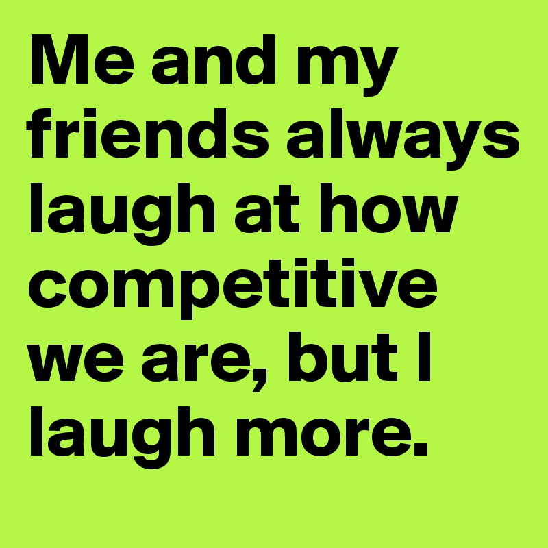 Image result for competitive friends
