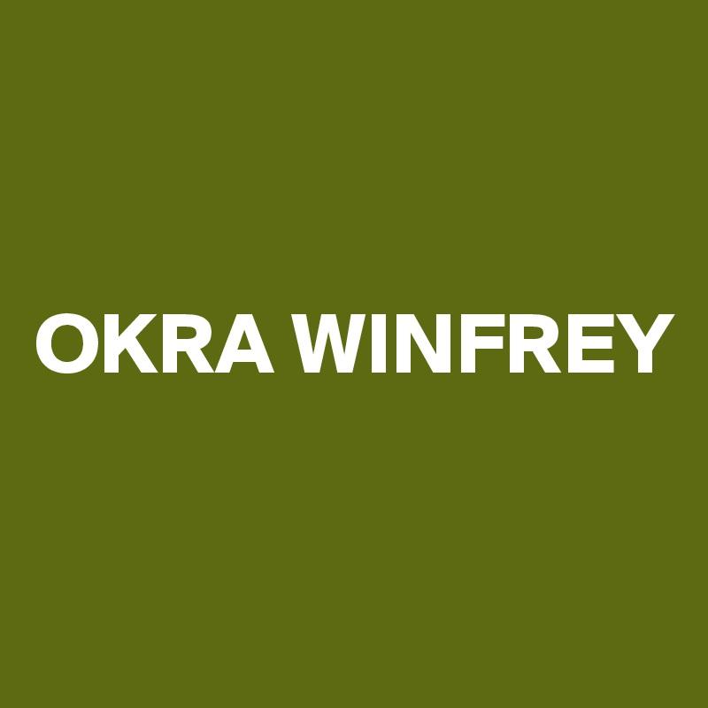 OKRA WINFREY