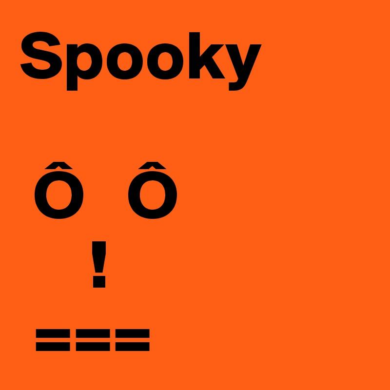 Spooky    Ô   Ô      !  ===