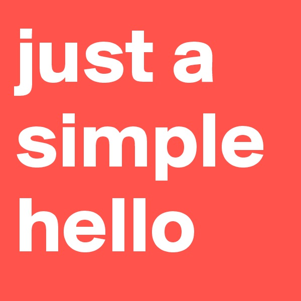 just a simple hello