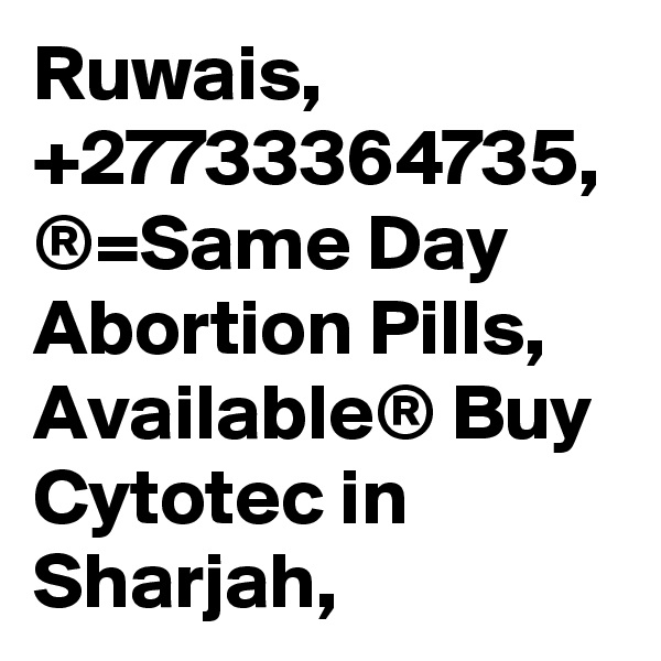 Ruwais, +27733364735, ®=Same Day Abortion Pills, Available® Buy Cytotec in Sharjah,