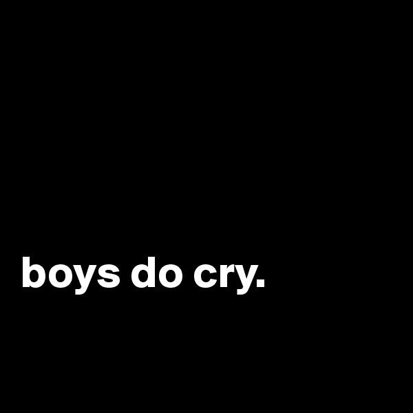 boys do cry.