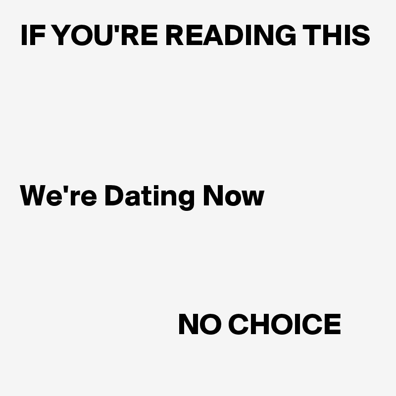 If you read this were dating now. If you read this were dating now.