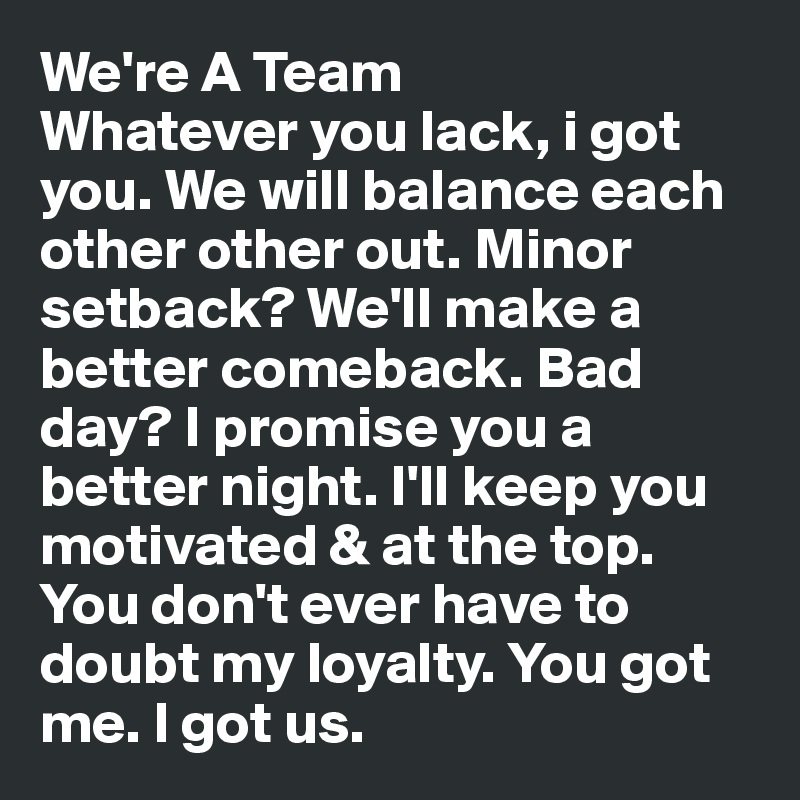 We're A Team Whatever You Lack, I Got You. We Will Balance