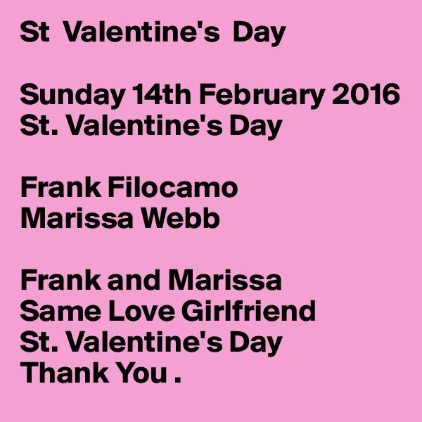 St  Valentine's  Day  Sunday 14th February 2016 St. Valentine's Day  Frank Filocamo  Marissa Webb  Frank and Marissa Same Love Girlfriend St. Valentine's Day  Thank You .