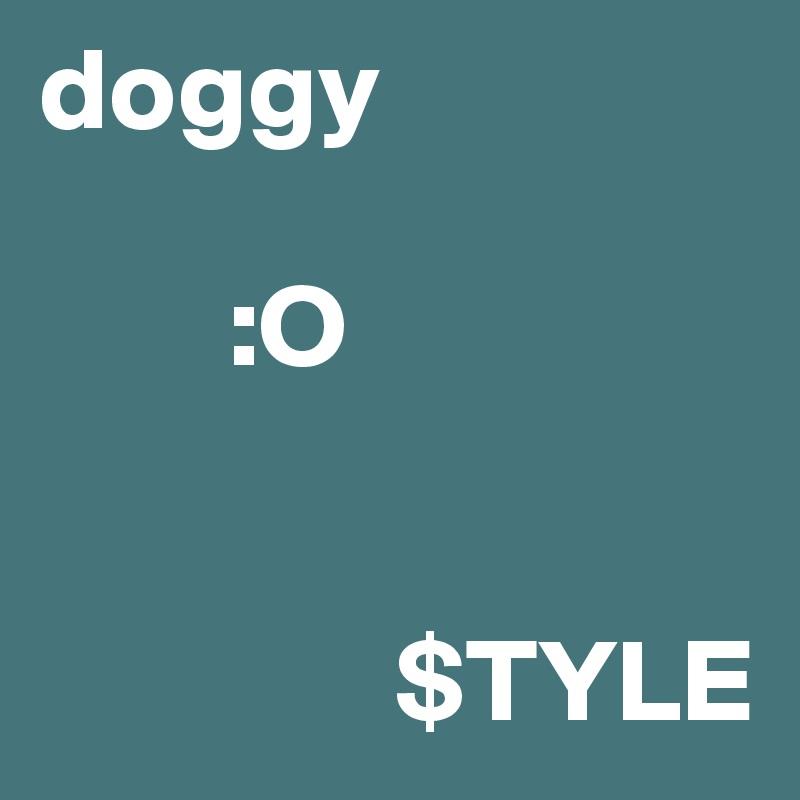 doggy          :O                             $TYLE