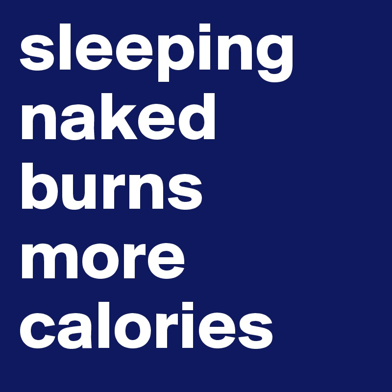 sleeping naked burns more calories