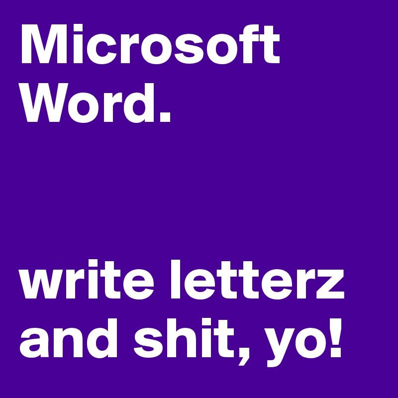 Microsoft Word Write Letterz And Shit Yo Post By Mooseondaloose