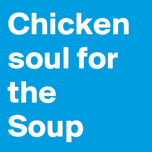 Chicken soul for the Soup