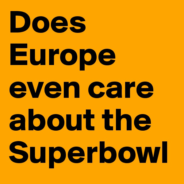 Does Europe even care about the Superbowl
