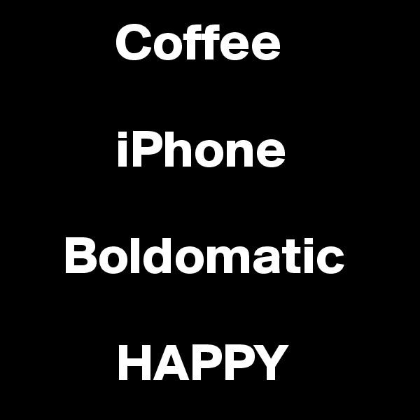 Coffee           iPhone      Boldomatic           HAPPY