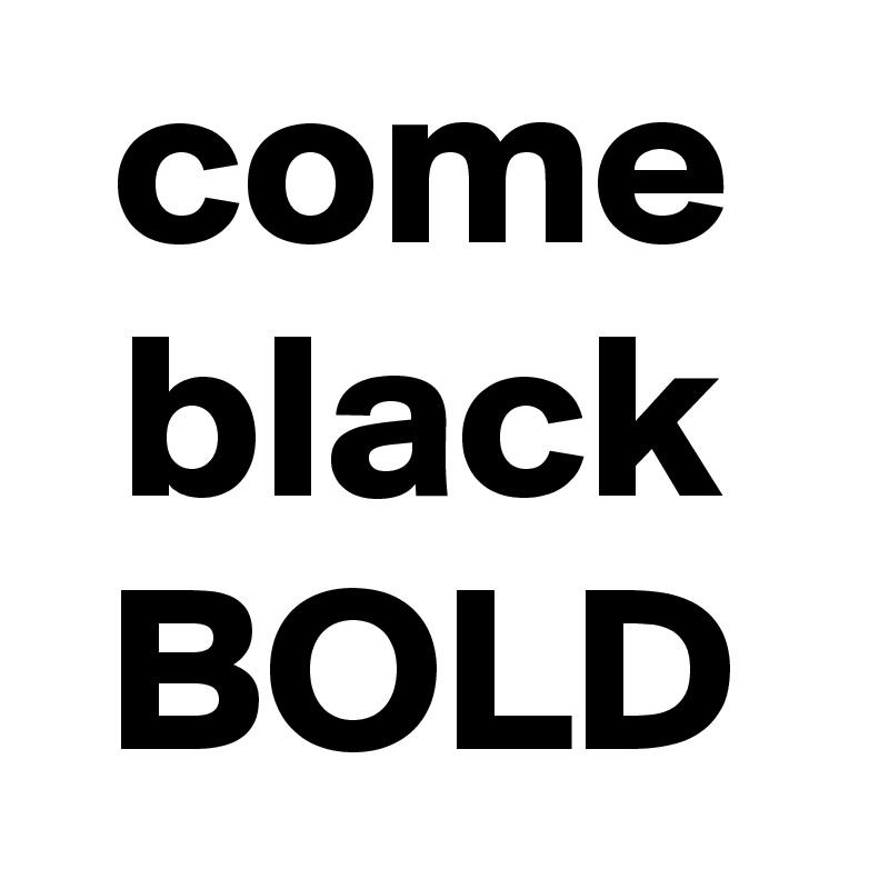 come black BOLD