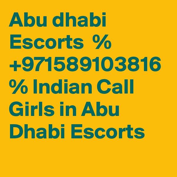 Abu dhabi Escorts  % +971589103816 % Indian Call Girls in Abu Dhabi Escorts