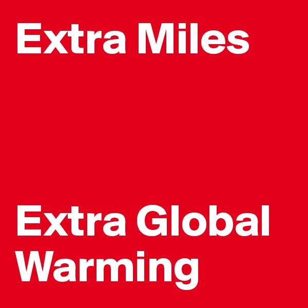 Extra Miles    Extra Global Warming