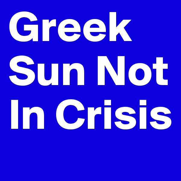 Greek Sun Not In Crisis