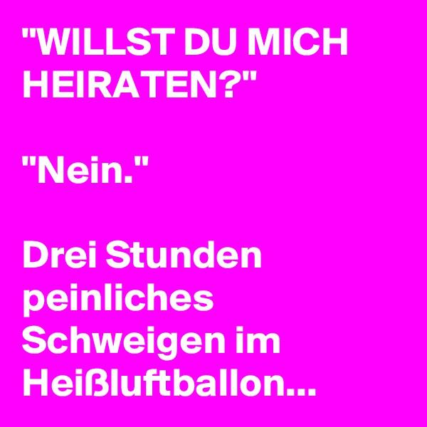 """""""WILLST DU MICH HEIRATEN?""""  """"Nein.""""  Drei Stunden peinliches Schweigen im Heißluftballon..."""