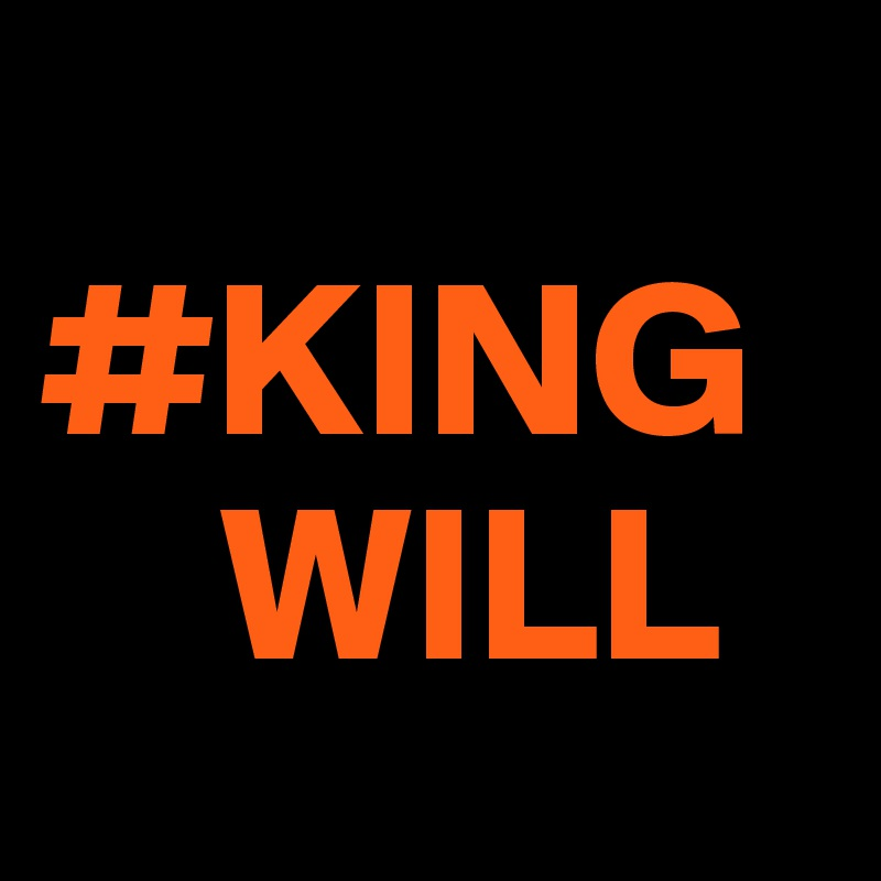#KING     WILL
