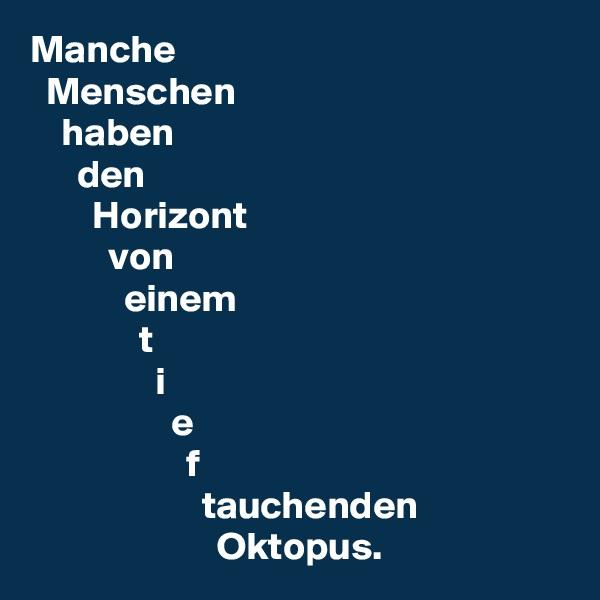 Manche   Menschen     haben       den         Horizont           von             einem               t                 i                   e                     f                       tauchenden                         Oktopus.