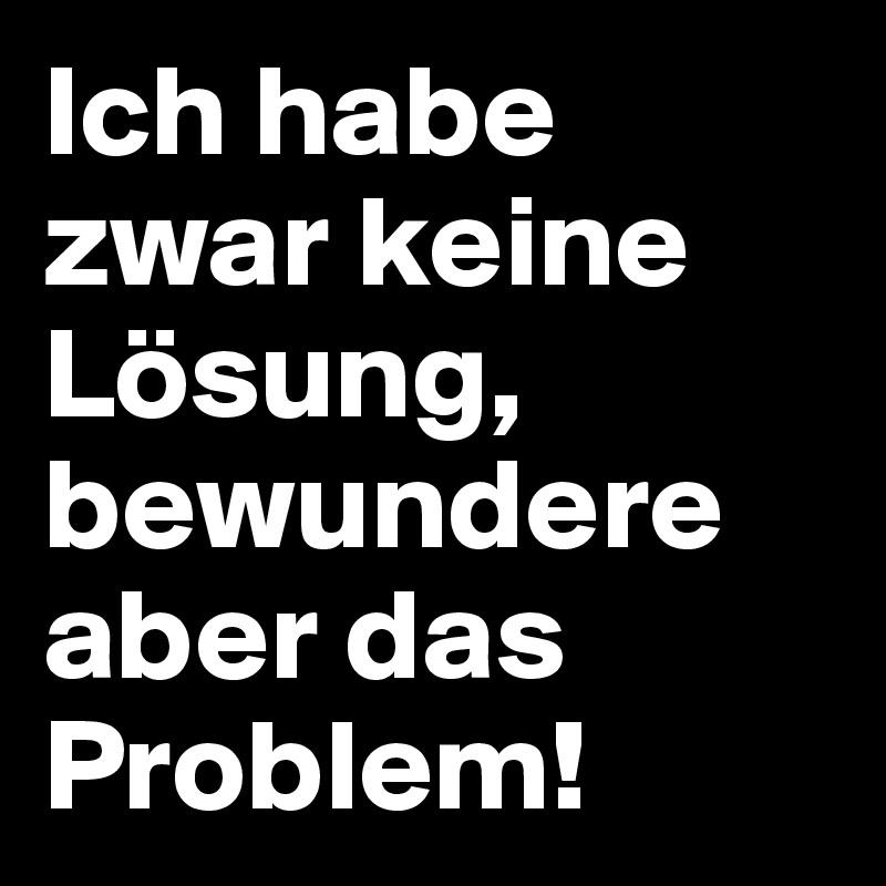Ich habe zwar keine Lösung, bewundere aber das Problem!