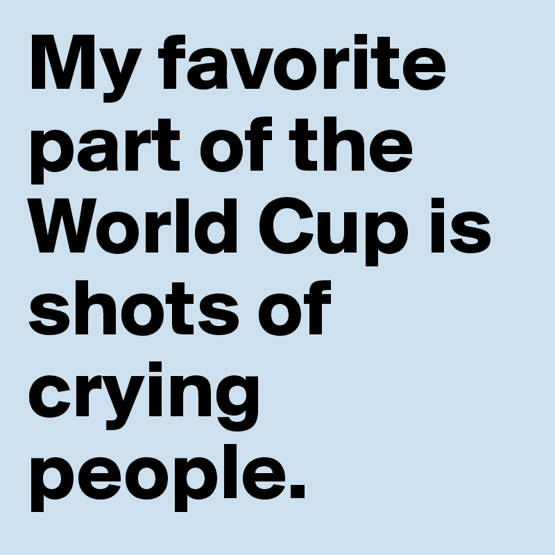 My favorite part of the World Cup is shots of crying people.