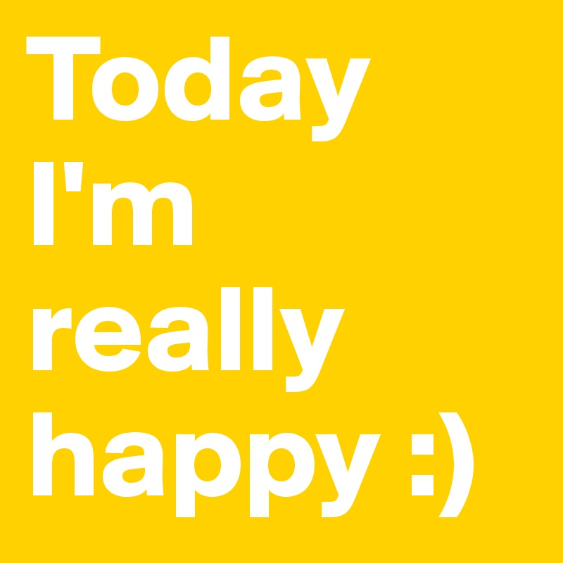 Today Im Really Happy Post By Freakettona On Boldomatic