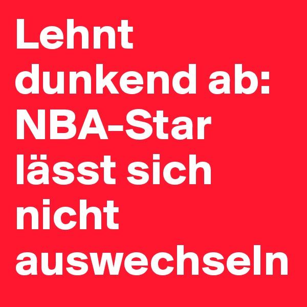 Lehnt dunkend ab: NBA-Star lässt sich nicht auswechseln