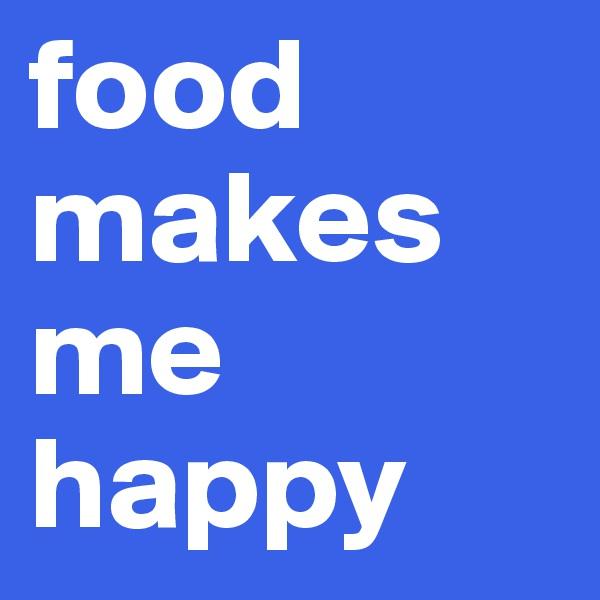 food makes me happy