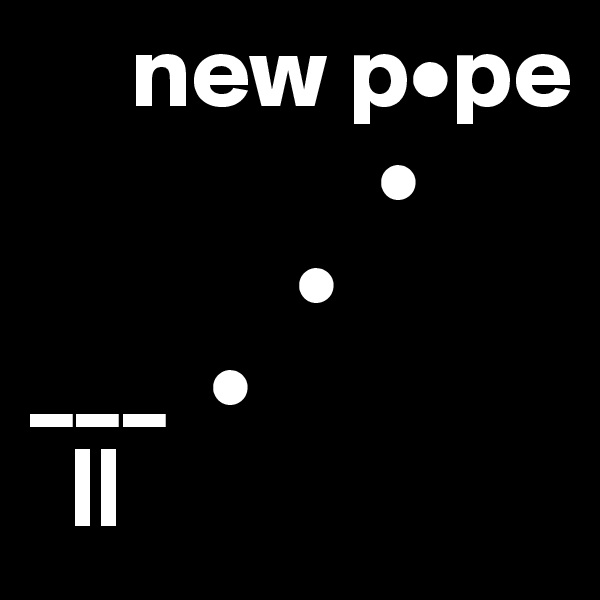 new p•pe                                 •              • ___  •   ||