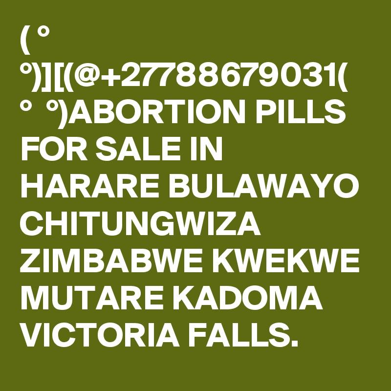 ( ?° ?? ?°)][(@+27788679031( ?° ?? ?°)ABORTION PILLS FOR SALE IN HARARE BULAWAYO CHITUNGWIZA ZIMBABWE KWEKWE MUTARE KADOMA VICTORIA FALLS.