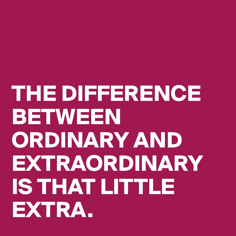 Image result for extra + ordinary = extraordinary