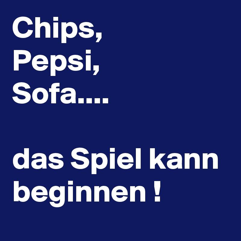 Chips, Pepsi, Sofa....  das Spiel kann beginnen !