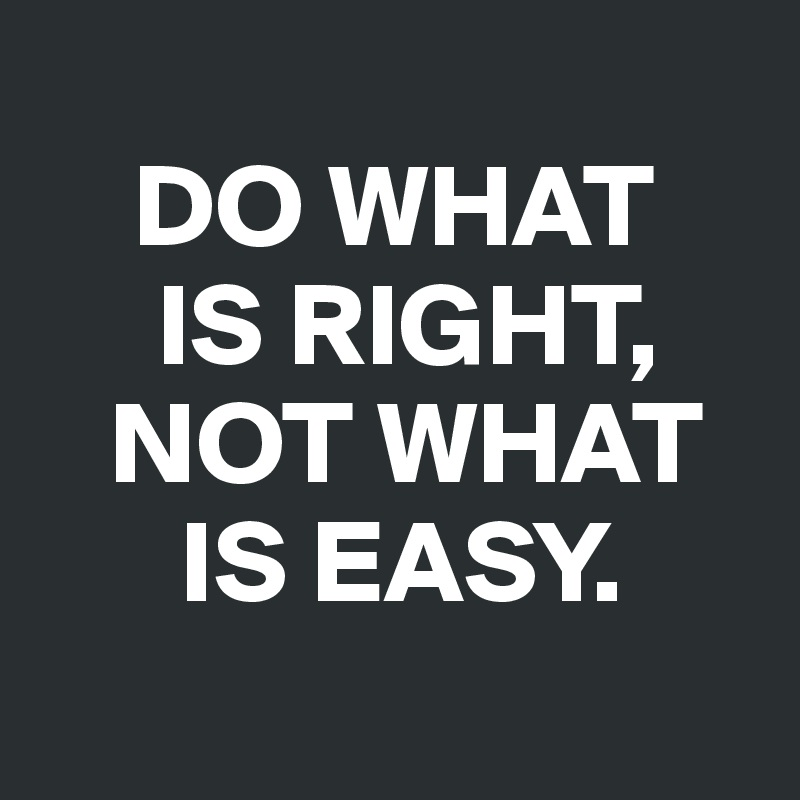 Do What Is Right Not What Is Easy Post By Dwell On Boldomatic