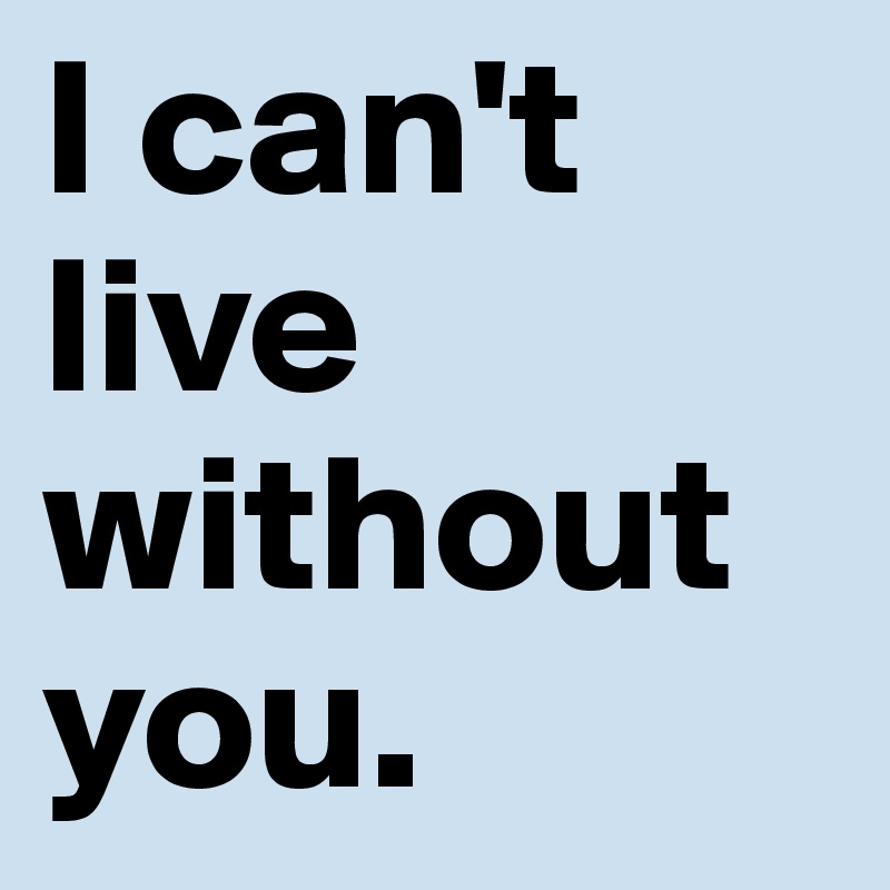 I can't live without you  - Post by Wayldes on Boldomatic