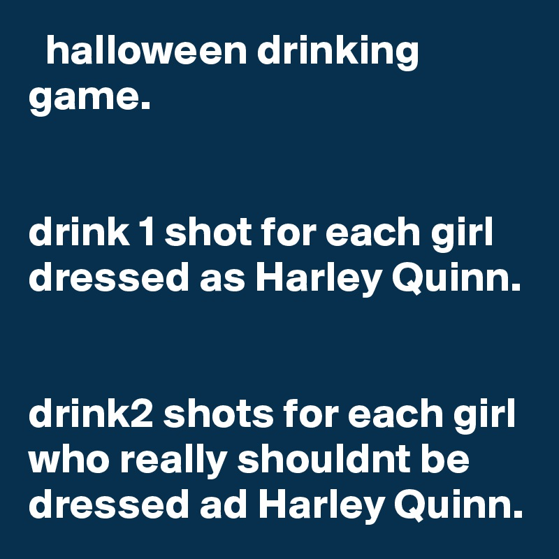 halloween drinking game. drink 1 shot for each girl dressed as ...