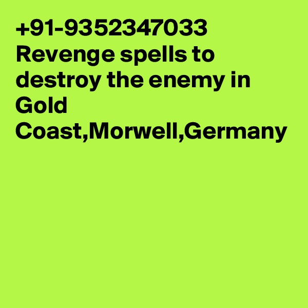 +91-9352347033 Revenge spells to destroy the enemy in Gold Coast,Morwell,Germany