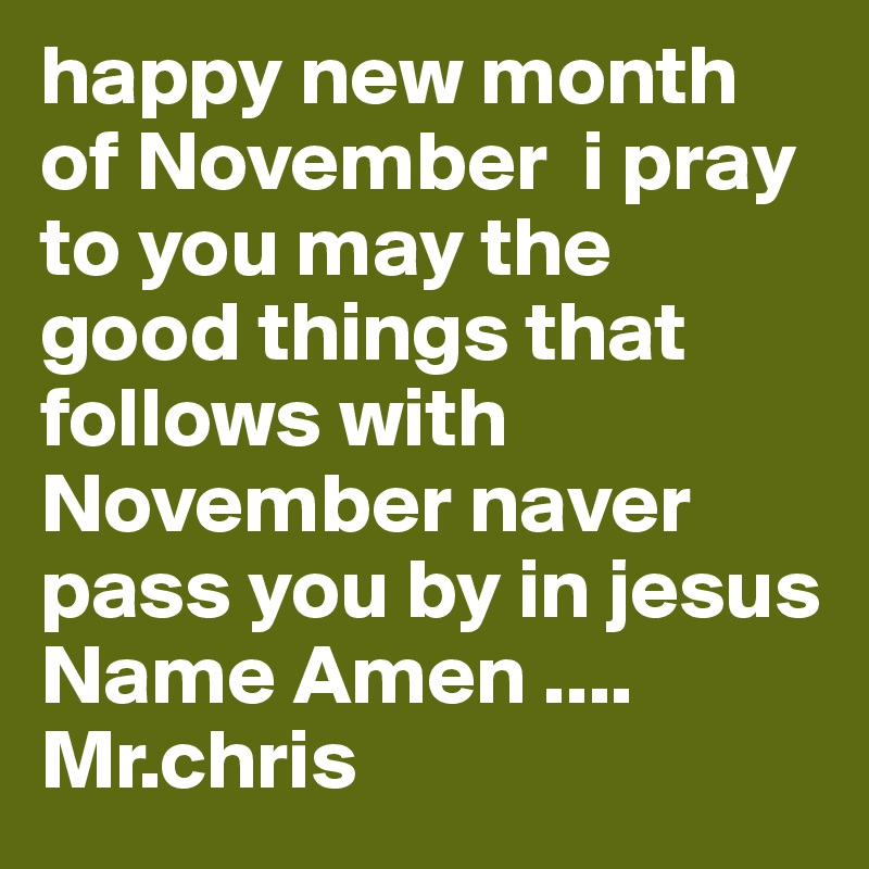 happy new month of November i pray to you may the good