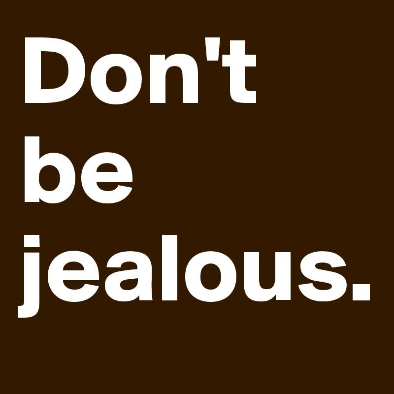 don t be jealous