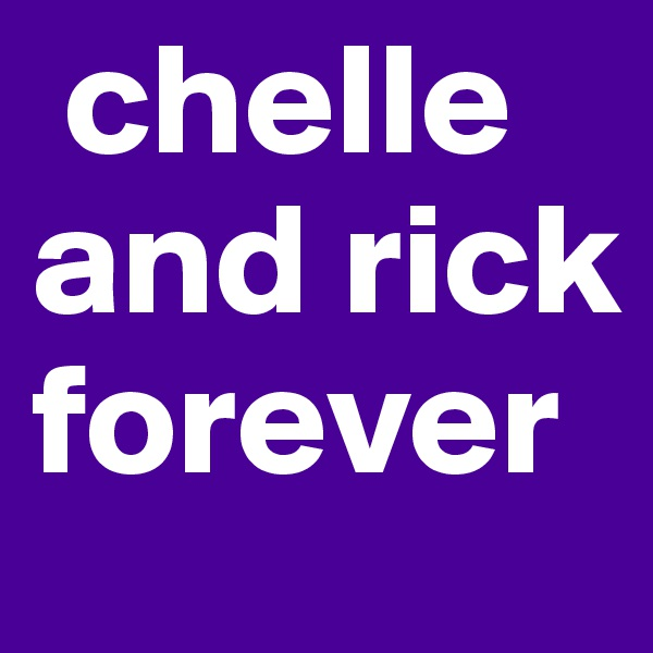 chelle and rick forever