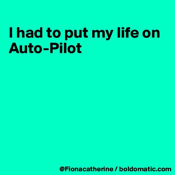 I had to put my life on Auto-Pilot