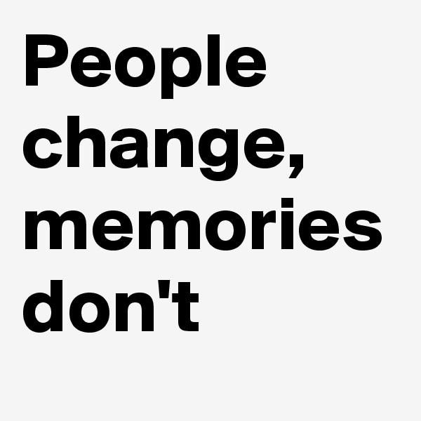 People change, memories don't