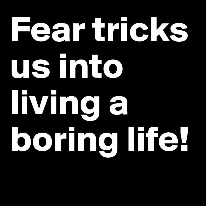 Fear tricks us into living a boring life!