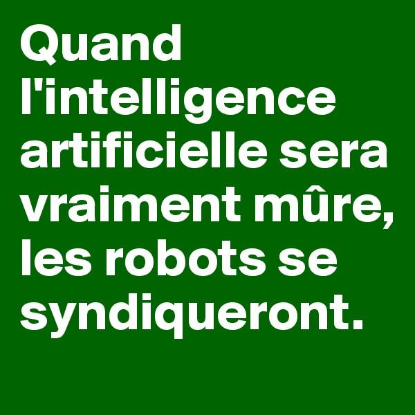 Quand l'intelligence artificielle sera vraiment mûre, les robots se syndiqueront.